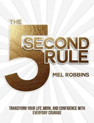 The 5 Second Rule: Transform your Life, Work, and Confidence with Everyday Courage (Hardback)