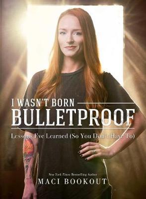 I Wasn't Born Bulletproof: Lessons I've Learned (So You Don't Have To) (Hardback)