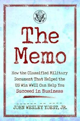 The Memo: How the Classified Military Document That Helped the Us Win WWII Can Help You Succeed in Business (Paperback)