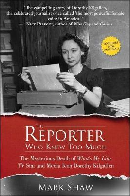 The Reporter Who Knew Too Much: The Mysterious Death of What's My Line TV Star and Media Icon Dorothy Kilgallen (Paperback)