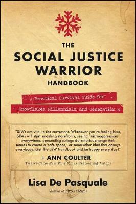 The Social Justice Warrior Handbook: A Practical Survival Guide for Snowflakes, Millennials, and Generation Z (Paperback)