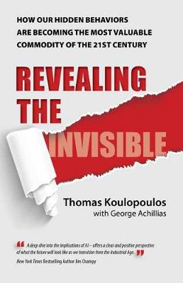 Revealing The Invisible: ow Our Hidden Behaviors Are Becoming the Most Valuable Commodity of the 21st Century (Paperback)
