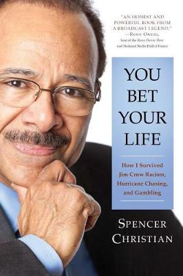 You Bet Your Life: How I Survived Jim Crow Racism, Hurricane Chasing, and Gambling (Hardback)