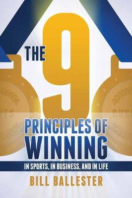Nine Principles Of Winning: In Sports, In Business, and In Life (Paperback)