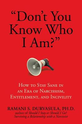 """Don't You Know Who I Am?"": How to Stay Sane in an Era of Narcissism, Entitlement, and Incivility (Hardback)"