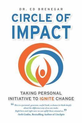 Circle Of Impact: Taking Personal Initiative to Ignite Change (Hardback)