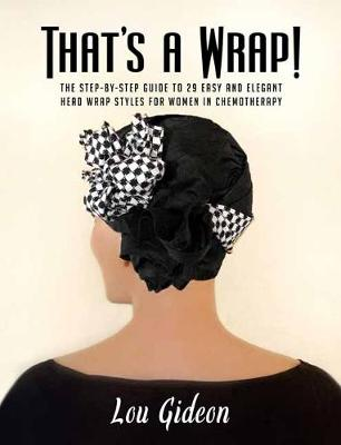 That's A Wrap!: The Step-by-Step Guide to 29 Easy and Elegant Head Wrap Styles for Women in Chemotherapy (Hardback)