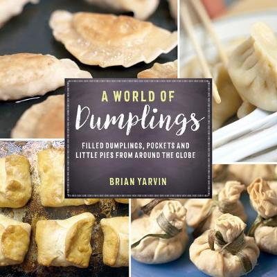 A World of Dumplings - Filled Dumplings, Pockets, and Little Pies from Around the Globe (Paperback)