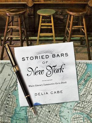 Storied Bars of New York: Where Literary Luminaries Go to Drink (Hardback)
