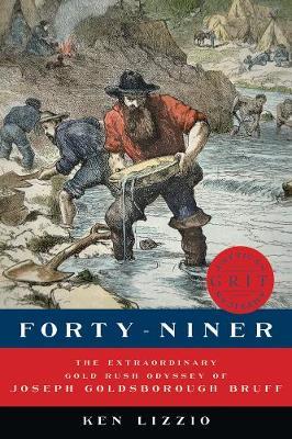 Forty-Niner - The Extraordinary Gold Rush Odyssey of Joseph Goldsborough Bruff (Hardback)