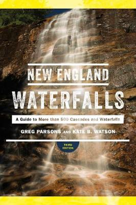 New England Waterfalls: A Guide to More than 500 Cascades and Waterfalls (Paperback)