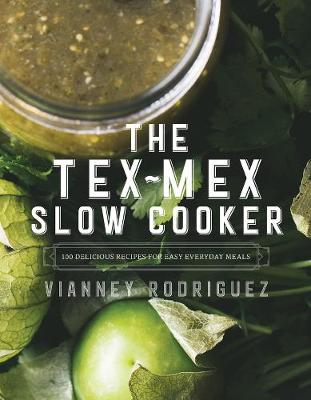 The Tex-Mex Slow Cooker: 100 Delicious Recipes for Easy Everyday Meals (Hardback)