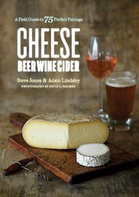 Cheese Beer Wine Cider: A Field Guide to 75 Perfect Pairings (Paperback)
