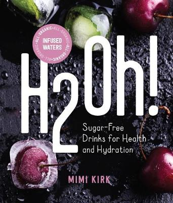 H2Oh!: Infused Waters for Health and Hydration (Hardback)