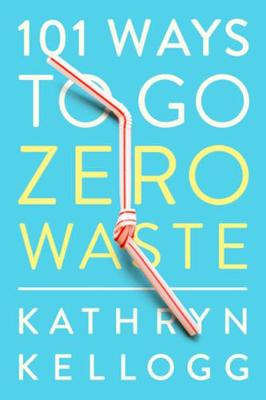 101 Ways to Go Zero Waste (Paperback)
