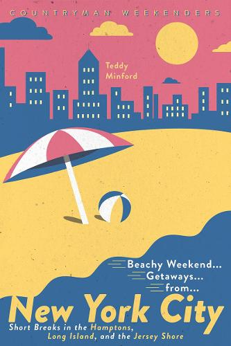 Beachy Weekend Getaways from New York: Short Breaks in the Hamptons, Long Island, and the Jersey Shore (Paperback)