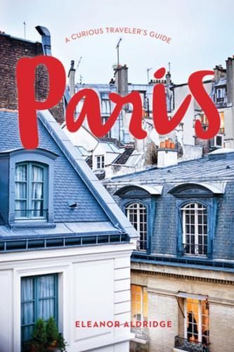 Paris: A Curious Traveler's Guide (Paperback)