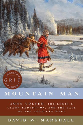 Mountain Man: John Colter, the Lewis & Clark Expedition, and the Call of the American West - American Grit (Paperback)