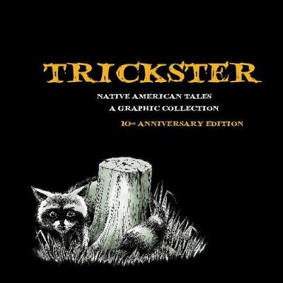 Trickster: Native American Tales, A Graphic Collection (Paperback)