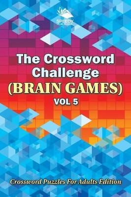 The Crossword Challenge (Brain Games) Vol 5: Crossword Puzzles For Adults Edition (Paperback)