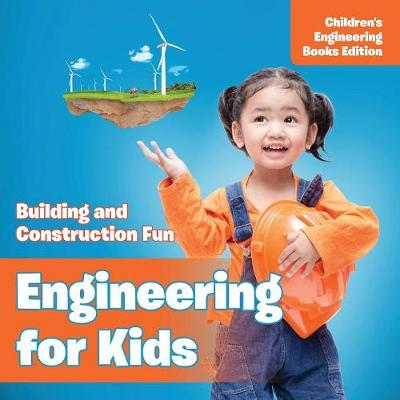 Engineering for Kids: Building and Construction Fun - Children's Engineering Books (Paperback)