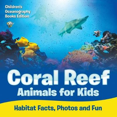 Coral Reef Animals for Kids: Habitat Facts, Photos and Fun Children's Oceanography Books Edition (Paperback)