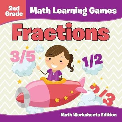 2nd Grade Math Learning Games: Fractions - Math Worksheets Edition (Paperback)