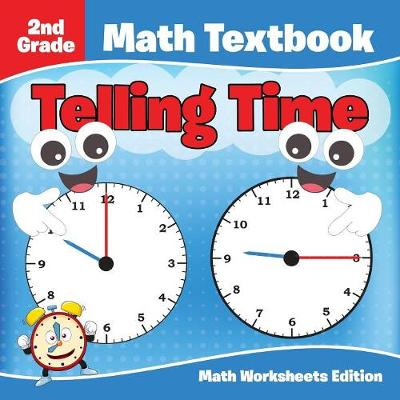 2nd Grade Math Textbook: Telling Time Math Worksheets Edition (Paperback)
