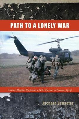 Path to a Lonely War: A Naval Hospital Corpsman with the Marines in Vietnam, 1965 (Hardback)