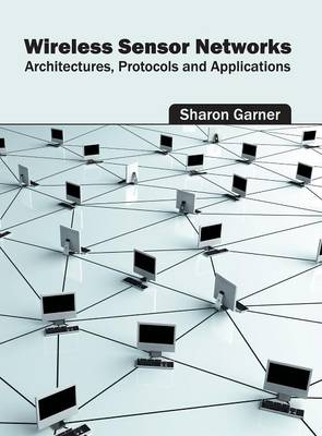 Wireless Sensor Networks: Architectures, Protocols and Applications (Hardback)