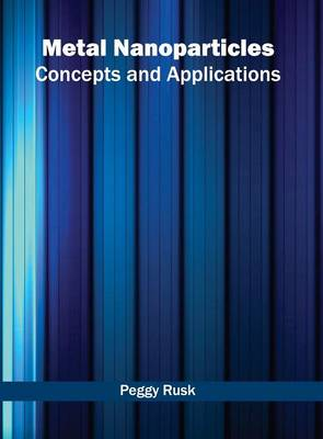 Metal Nanoparticles: Concepts and Applications (Hardback)