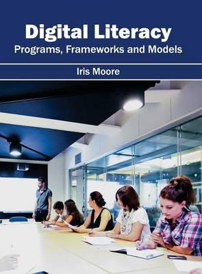 Digital Literacy: Programs, Frameworks and Models (Hardback)