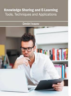 Knowledge Sharing and E-Learning: Tools, Techniques and Applications (Hardback)