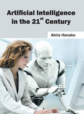 Artificial Intelligence in the 21st Century (Hardback)