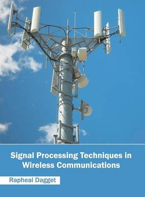 Signal Processing Techniques in Wireless Communications (Hardback)