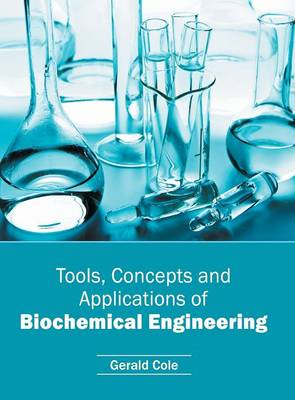 Tools, Concepts and Applications of Biochemical Engineering (Hardback)