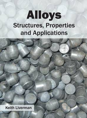 Alloys: Structures, Properties and Applications (Hardback)