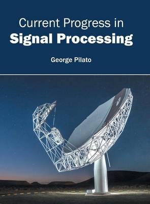 Current Progress in Signal Processing (Hardback)