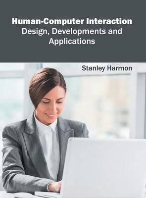 Human-Computer Interaction: Design, Developments and Applications (Hardback)