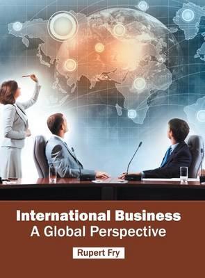 International Business: A Global Perspective (Hardback)