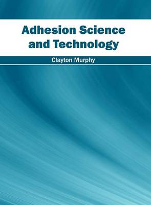 Adhesion Science and Technology (Hardback)
