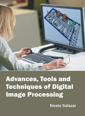 Advances, Tools and Techniques of Digital Image Processing (Hardback)