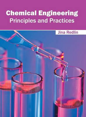 Chemical Engineering: Principles and Practices (Hardback)