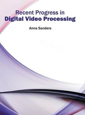 Recent Progress in Digital Video Processing (Hardback)