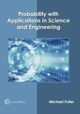Probability with Applications in Science and Engineering (Hardback)