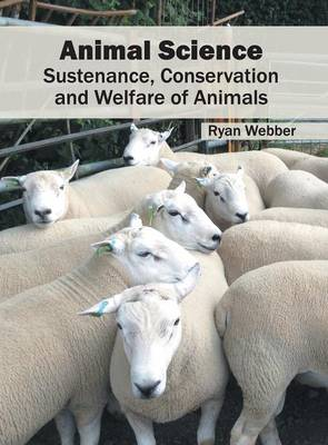Animal Science: Sustenance, Conservation and Welfare of Animals (Hardback)