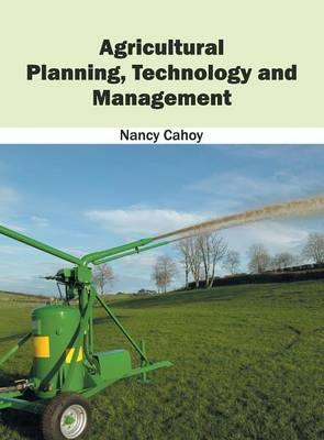 Agricultural Planning, Technology and Management (Hardback)