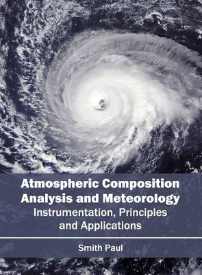 Atmospheric Composition Analysis and Meteorology: Instrumentation, Principles and Applications (Hardback)
