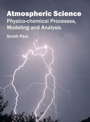 Atmospheric Science: Physico-Chemical Processes, Modeling and Analysis (Hardback)