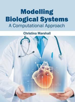 Modelling Biological Systems: A Computational Approach (Hardback)
